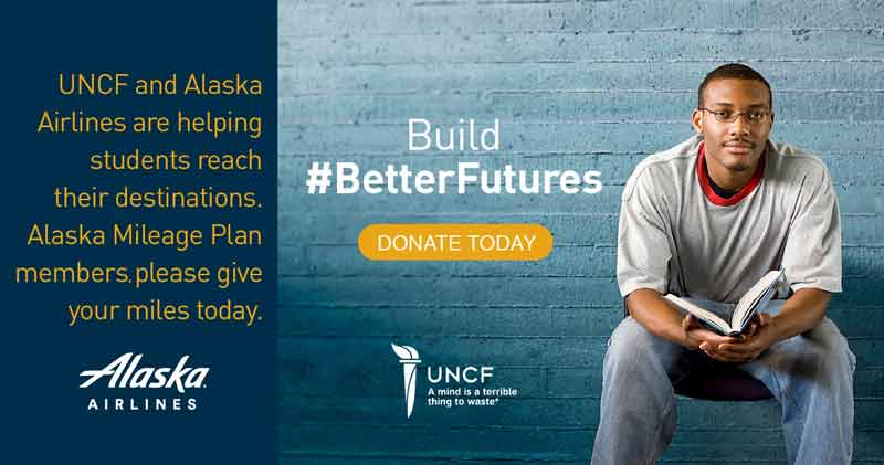 UNCF and Alaska Airlines are helping students reach their destinations. Alaska Mileage Plan members, please give your miles today. Build #BetterFutures, Donate Today.